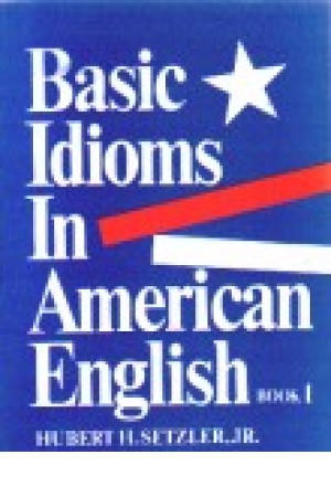 Basic Idioms In American English Book 1